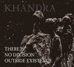 Khandra - There Is No Division Outside Existence (CD) Digipak
