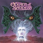 Oceans Of Sadness - For We Are (CD)