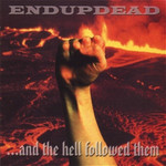 Endupdead - ...And The Hell Followed Them (CD)