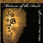 Mistress Of The Dead - White Roses, White Coffin (CD)
