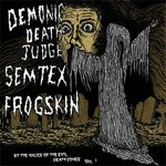 Demonic Death Judge / Semtex / Frogskin - SplitCD - By The Malice Of The Evil… Death Comes Vol.1 (CD)