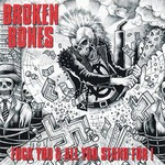 Broken Bones - Fuck You & All You Stand For! (CD)
