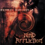 Mind Affliction - Pathetic Humanity (CD)