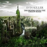 Svin Killer - Drowning Into The Green Mass (CD)