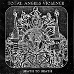 Total Angels Violence - Death To Death (CD)
