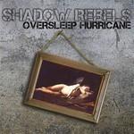 Shadow Rebels - Oversleep Hurricane (CD)
