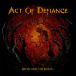 Act Of Defiance - Birth And The Burial (CD)