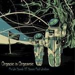 Organic Is Orgasmic - As We Speak Of Space And Wisdom (CD)
