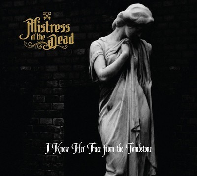 Mistress Of The Dead - I Know Her Face From The Tombstone (CD) Digisleeve