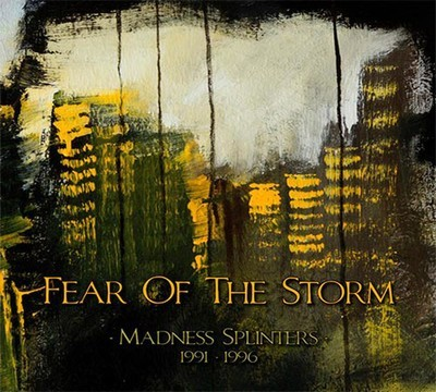 Fear Of The Storm - Madness Splinters (1991-1996) (3''CD) Digipak