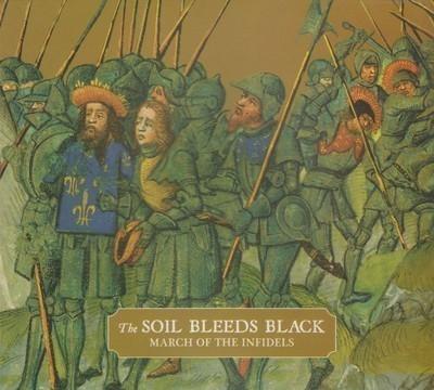 The Soil Bleeds Black - March Of The Infidels (CD) Digipak