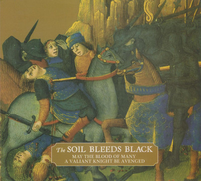 The Soil Bleeds Black - May The Blood Of Many A Valiant Knight Be Avenged (CD) Digipak
