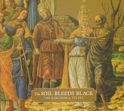 The Soil Bleeds Black - The Kingdom & Its Fey (CD) Digipak
