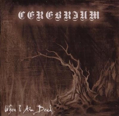 Cerebrium - When I Am Dead (CD)