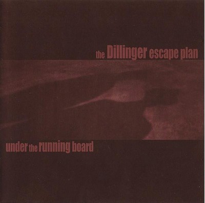 The Dillinger Escape Plan - Under The Running Board (MCD)