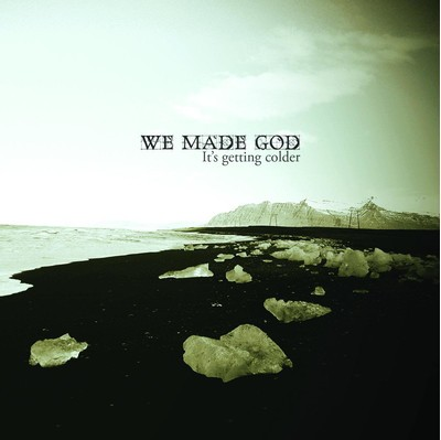 We Made God - It's Getting Colder (CD)