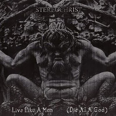 Stereochrist - Live Like A Man (Die As A God) (CD)