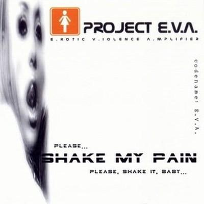 Project E.V.A. - Shake My Pain (CD)