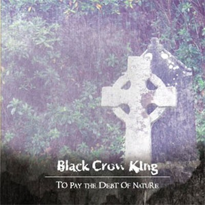 Black Crow King - To Pay The Debt Of Nature (CD)