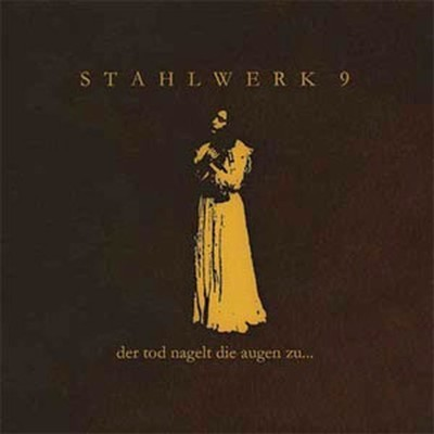 Stahlwerk 9 - Der Tod Nagelt Die Augen Zu... (CD)