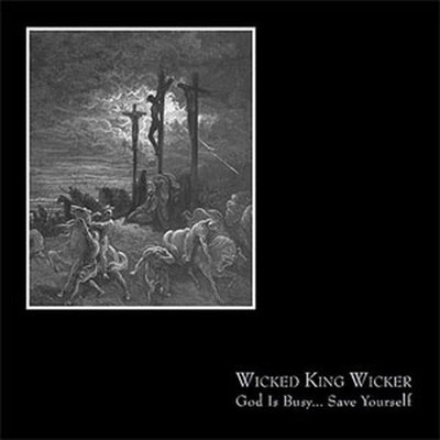 Wicked King Wicker - God Is Busy... Save Yourself (CD)