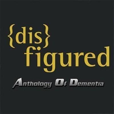 Disfigured - Anthology Of Dementia (CD)
