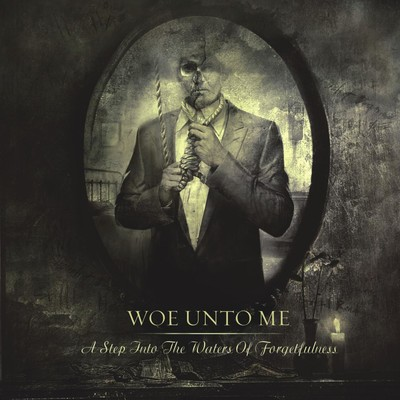 Woe Unto Me - A Step Into The Waters Of Forgetfulness (CD)