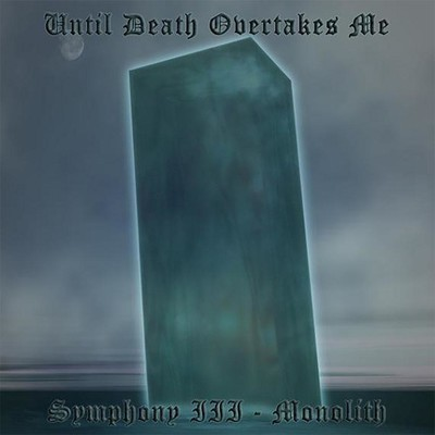 Until Death Overtakes Me - Symphony III: Monolith (CD)