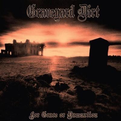Graveyard Dirt - For Grace Or Damnation (CD)