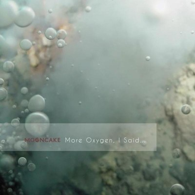 Mooncake - More Oxygen, I Said... (MCD)